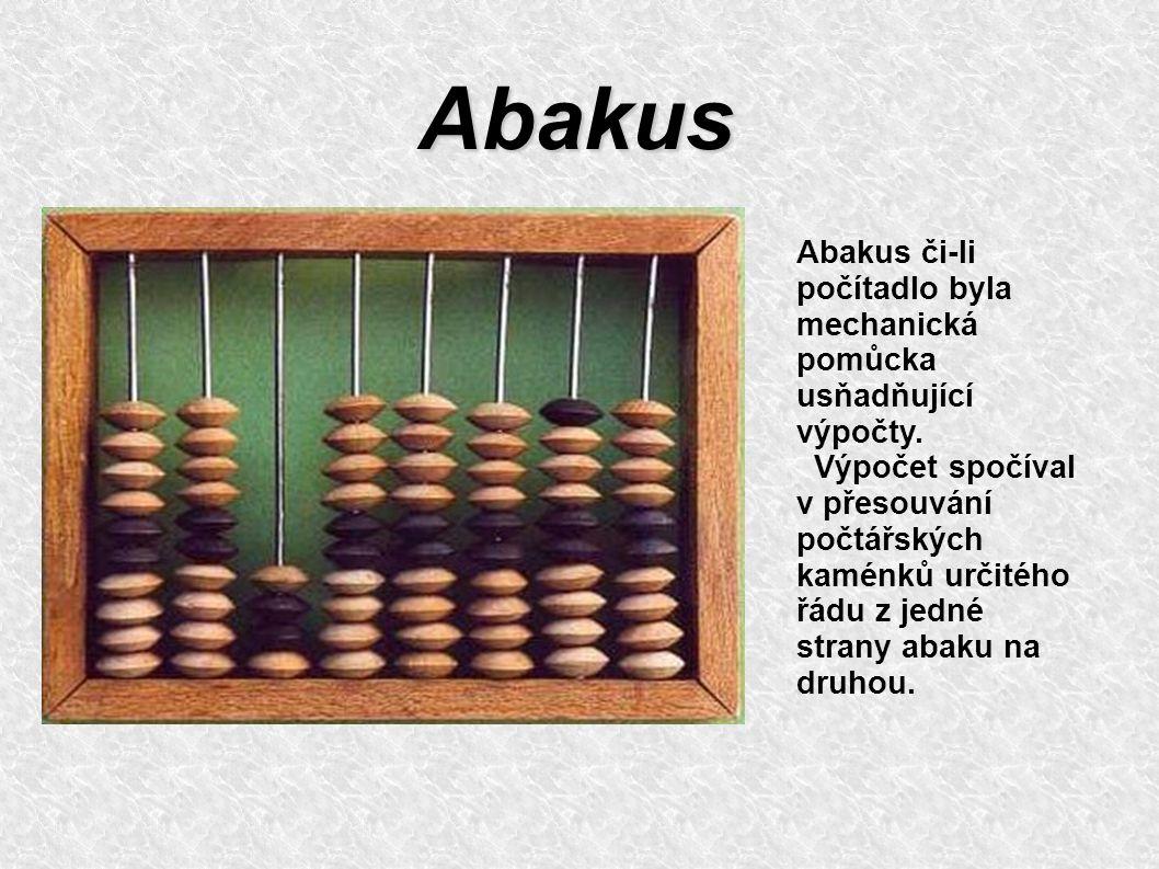 Abakus Abakus či-li počítadlo byla mechanická pomůcka usňadňující výpočty. Výpočet spočíval v přesouvání počtářských kaménků určitého řádu z jedné str