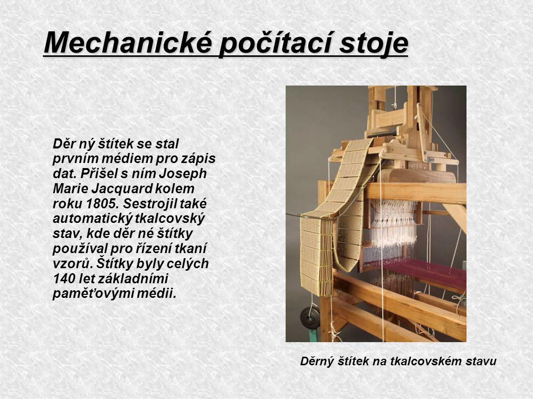 Děrný štítek na tkalcovském stavu Děr ný štítek se stal prvním médiem pro zápis dat. Přišel s ním Joseph Marie Jacquard kolem roku 1805. Sestrojil tak