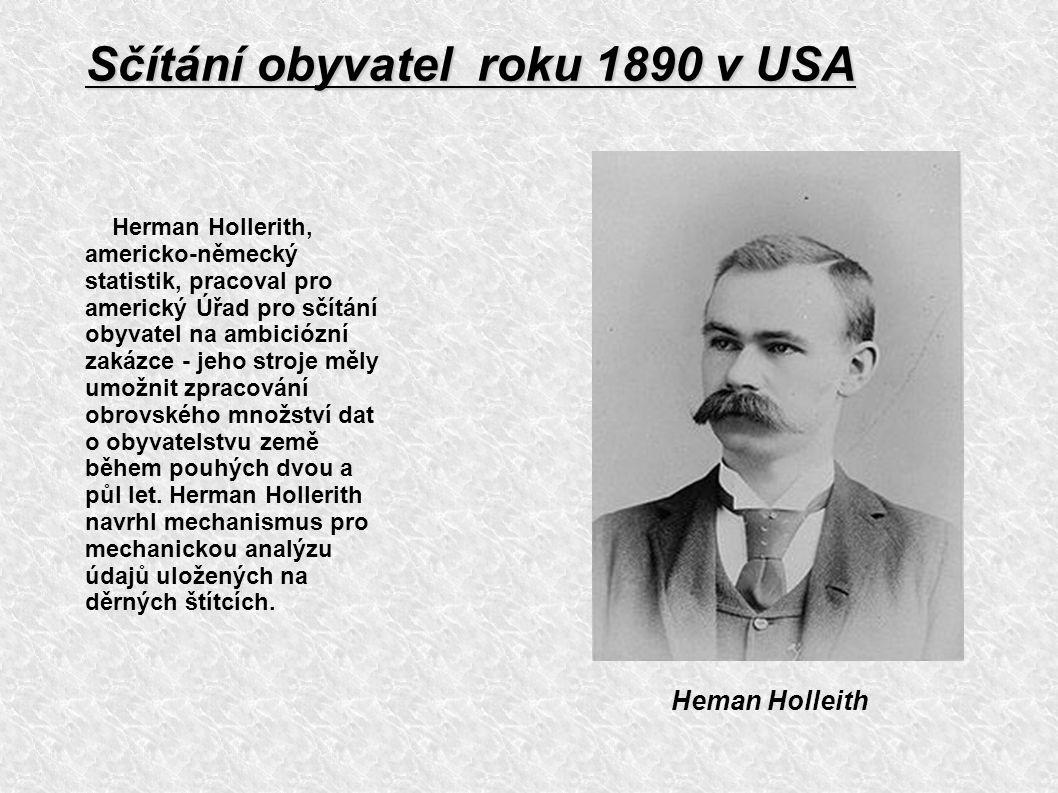 Sčítání obyvatel roku 1890 v USA Herman Hollerith, americko-německý statistik, pracoval pro americký Úřad pro sčítání obyvatel na ambiciózní zakázce -