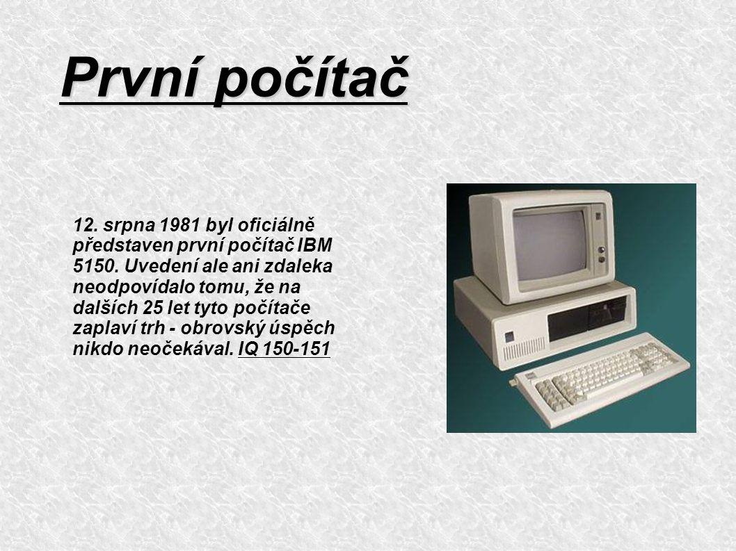První počítač 12. srpna 1981 byl oficiálně představen první počítač IBM 5150. Uvedení ale ani zdaleka neodpovídalo tomu, že na dalších 25 let tyto poč