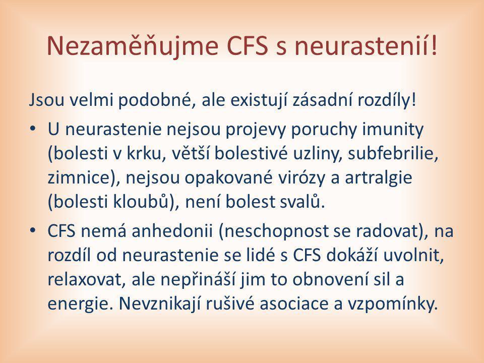 Nezaměňujme CFS s neurastenií! Jsou velmi podobné, ale existují zásadní rozdíly! U neurastenie nejsou projevy poruchy imunity (bolesti v krku, větší b