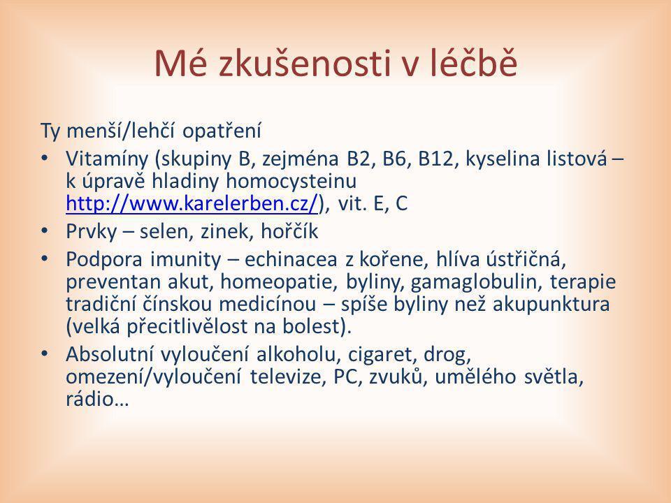 Mé zkušenosti v léčbě Ty menší/lehčí opatření Vitamíny (skupiny B, zejména B2, B6, B12, kyselina listová – k úpravě hladiny homocysteinu http://www.ka