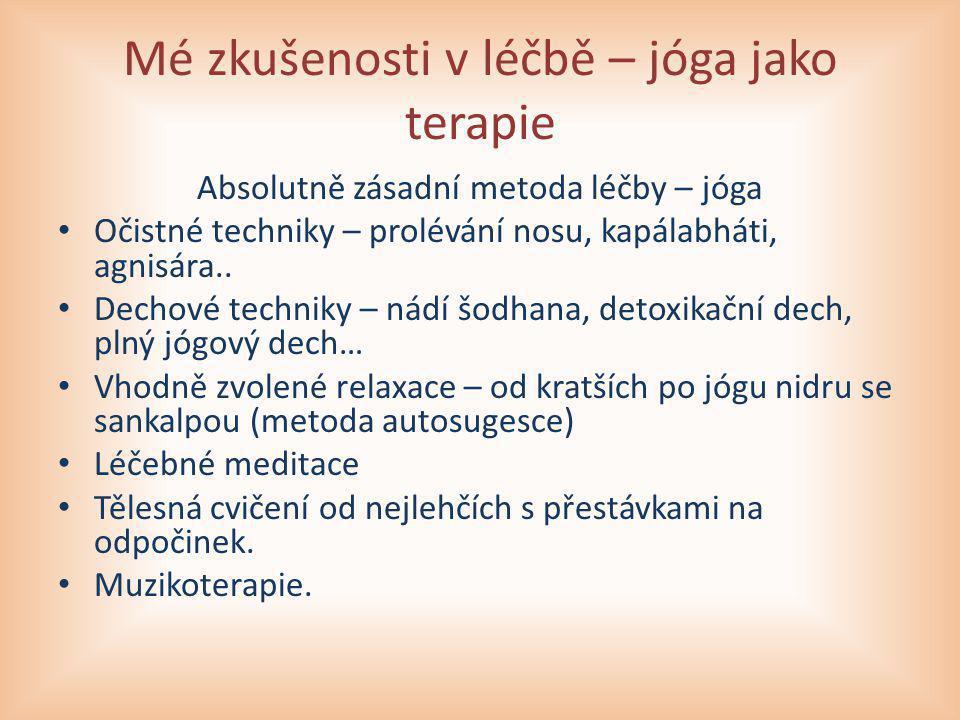 Mé zkušenosti v léčbě – jóga jako terapie Absolutně zásadní metoda léčby – jóga Očistné techniky – prolévání nosu, kapálabháti, agnisára.. Dechové tec