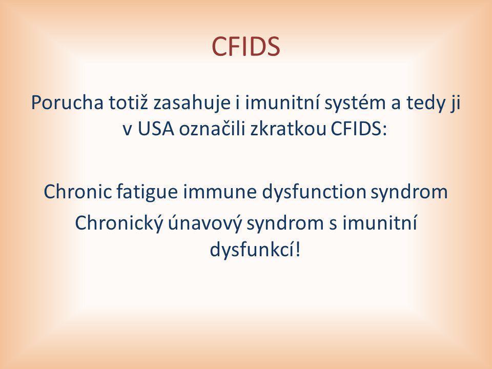 CFIDS Porucha totiž zasahuje i imunitní systém a tedy ji v USA označili zkratkou CFIDS: Chronic fatigue immune dysfunction syndrom Chronický únavový s