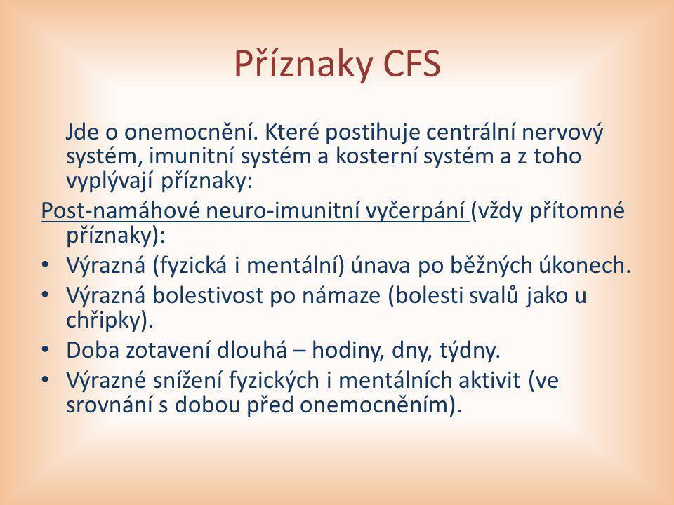 Příznaky CFS Jde o onemocnění. Které postihuje centrální nervový systém, imunitní systém a kosterní systém a z toho vyplývají příznaky: Post-namáhové