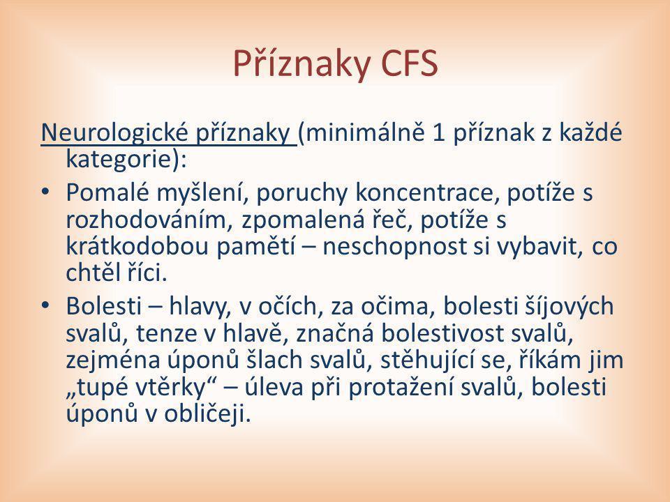 Příznaky CFS Neurologické příznaky (minimálně 1 příznak z každé kategorie): Pomalé myšlení, poruchy koncentrace, potíže s rozhodováním, zpomalená řeč,