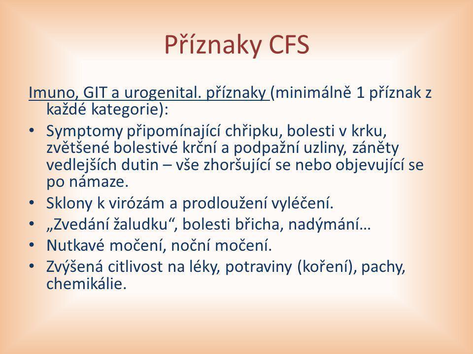 Příznaky CFS Imuno, GIT a urogenital. příznaky (minimálně 1 příznak z každé kategorie): Symptomy připomínající chřipku, bolesti v krku, zvětšené boles