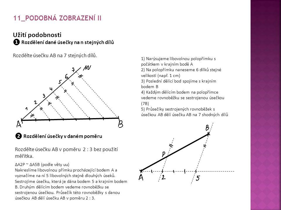 11_PODOBNÁ ZOBRAZENÍ II Užití podobnosti ❶ Rozdělení dané úsečky na n stejných dílů Rozdělte úsečku AB na 7 stejných dílů.