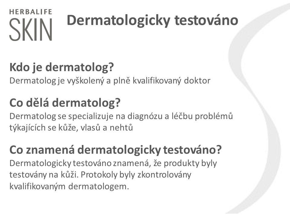 Dermatologicky testováno Kdo je dermatolog? Dermatolog je vyškolený a plně kvalifikovaný doktor Co dělá dermatolog? Dermatolog se specializuje na diag