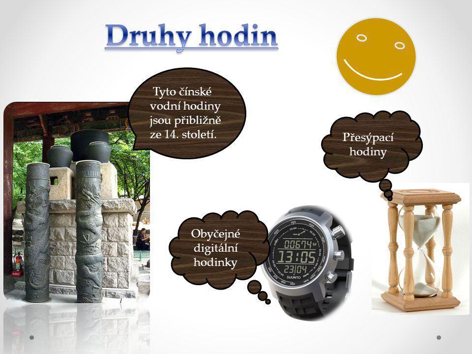 Tyto čínské vodní hodiny jsou přibližně ze 14. století. Obyčejné digitální hodinky Přesýpací hodiny