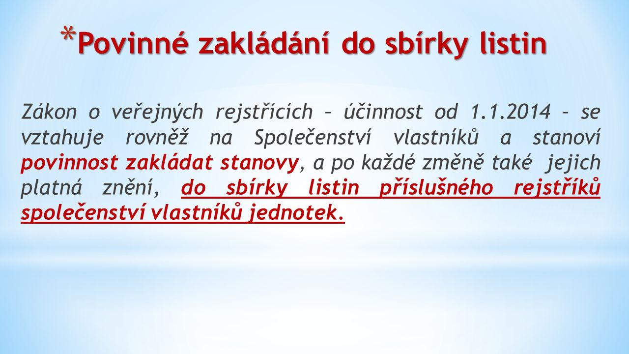 * Povinné zakládání do sbírky listin Zákon o veřejných rejstřících – účinnost od 1.1.2014 – se vztahuje rovněž na Společenství vlastníků a stanoví pov