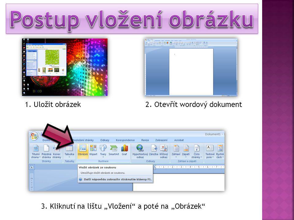 """1. Uložit obrázek2. Otevřít wordový dokument 3. Kliknutí na lištu """"Vložení a poté na """"Obrázek"""
