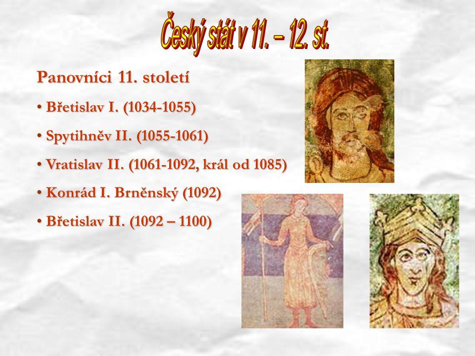 Panovníci 11. století Břetislav I. (1034-1055) Břetislav I. (1034-1055) Spytihněv II. (1055-1061) Spytihněv II. (1055-1061) Vratislav II. (1061-1092,