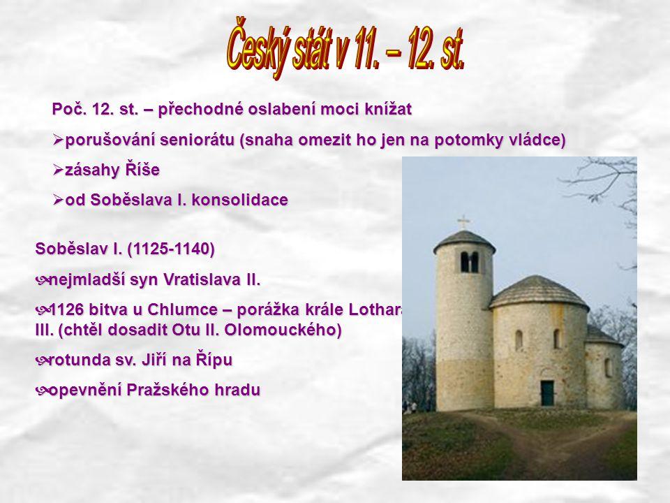 Soběslav I. (1125-1140)  nejmladší syn Vratislava II.  1126 bitva u Chlumce – porážka krále Lothara III. (chtěl dosadit Otu II. Olomouckého)  rotun
