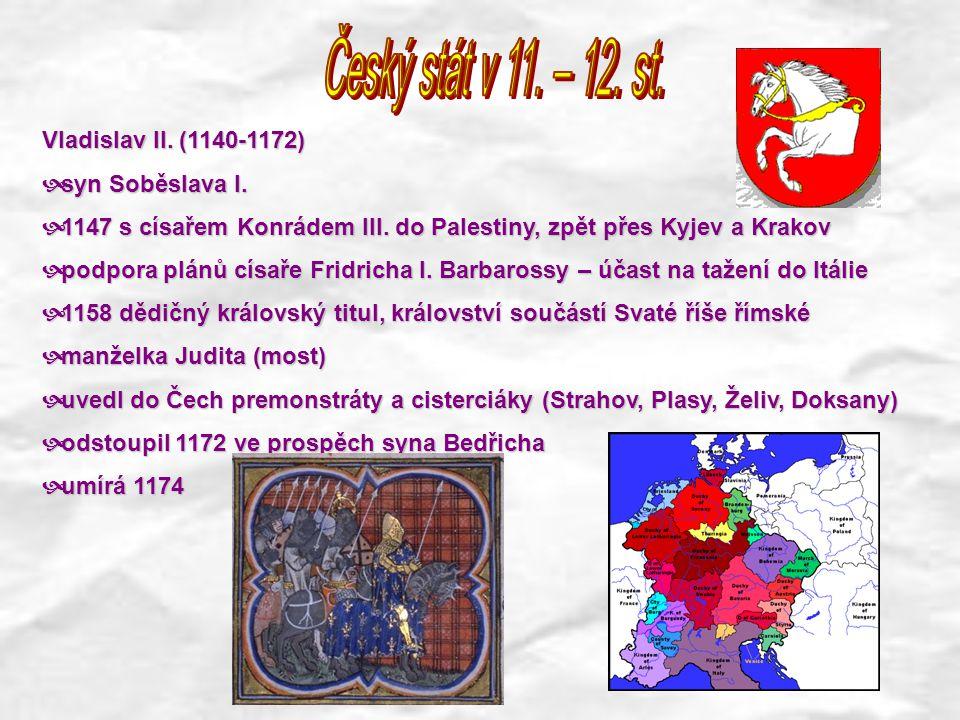 Vladislav II. (1140-1172)  syn Soběslava I.  1147 s císařem Konrádem III. do Palestiny, zpět přes Kyjev a Krakov  podpora plánů císaře Fridricha I.