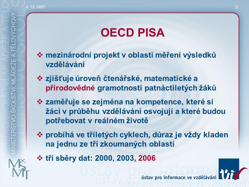 2 OECD PISA  mezinárodní projekt v oblasti měření výsledků vzdělávání  zjišťuje úroveň čtenářské, matematické a přírodovědné gramotnosti patnáctiletých žáků  zaměřuje se zejména na kompetence, které si žáci v průběhu vzdělávání osvojují a které budou potřebovat v reálném životě  probíhá ve tříletých cyklech, důraz je vždy kladen na jednu ze tří zkoumaných oblastí  tři sběry dat: 2000, 2003, 2006