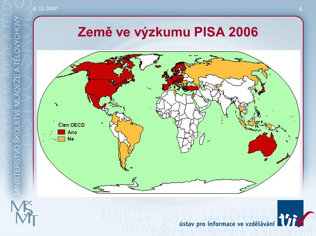 4. 12. 2007 4 Země ve výzkumu PISA 2006 Člen OECD Ano Ne