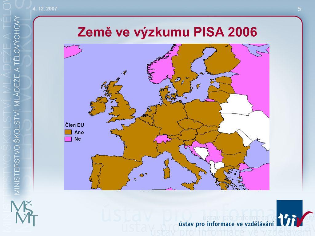 4. 12. 2007 5 Země ve výzkumu PISA 2006 Člen EU Ano Ne