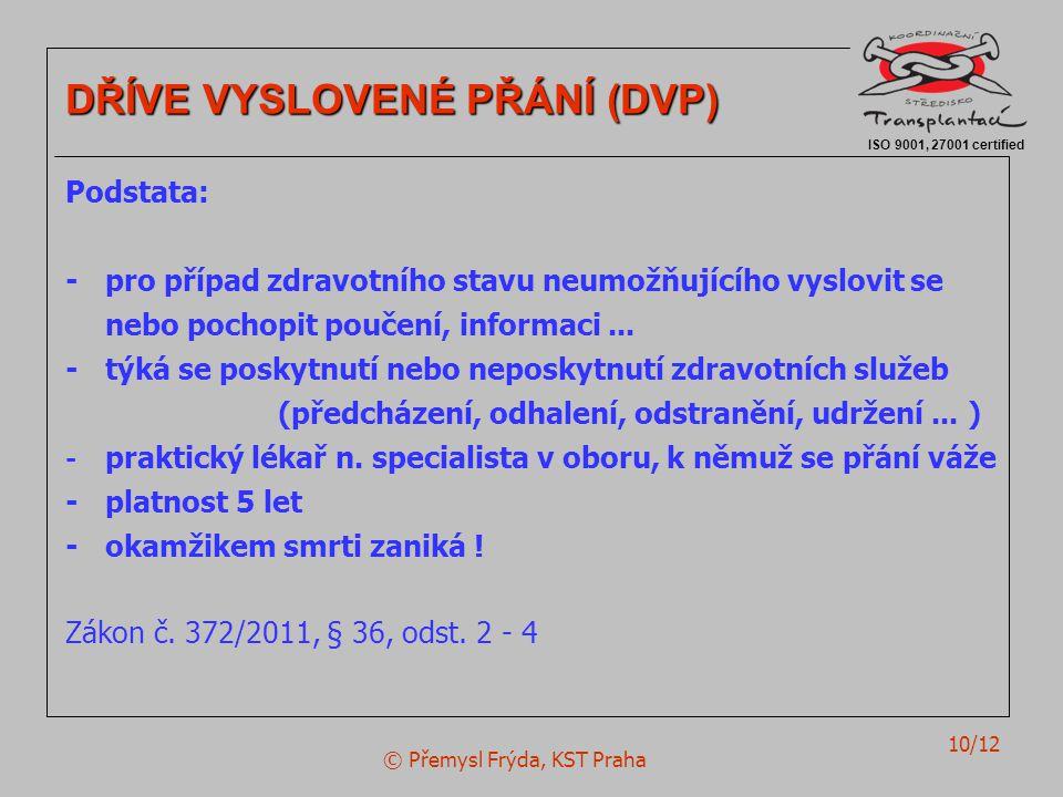© Přemysl Frýda, KST Praha 10/12 ISO 9001, 27001 certified DŘÍVE VYSLOVENÉ PŘÁNÍ (DVP) Podstata: -pro případ zdravotního stavu neumožňujícího vyslovit