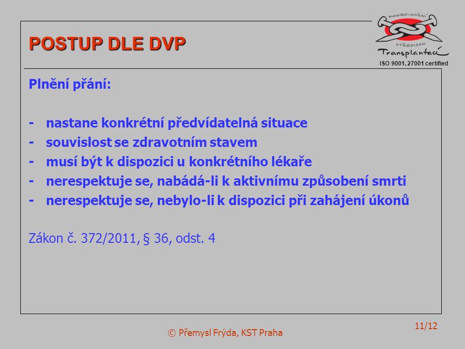 © Přemysl Frýda, KST Praha 11/12 ISO 9001, 27001 certified POSTUP DLE DVP