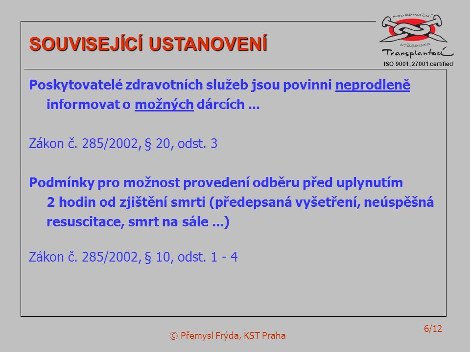 © Přemysl Frýda, KST Praha 6/12 ISO 9001, 27001 certified SOUVISEJÍCÍ USTANOVENÍ Poskytovatelé zdravotních služeb jsou povinni neprodleně informovat o
