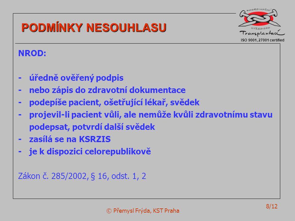 © Přemysl Frýda, KST Praha 8/12 ISO 9001, 27001 certified PODMÍNKY NESOUHLASU PODMÍNKY NESOUHLASU NROD: - úředně ověřený podpis - nebo zápis do zdravo