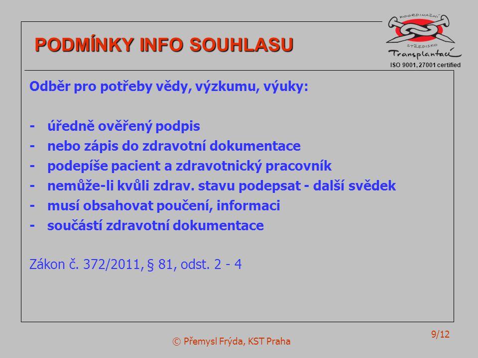 © Přemysl Frýda, KST Praha 9/12 ISO 9001, 27001 certified PODMÍNKY INFO SOUHLASU PODMÍNKY INFO SOUHLASU Odběr pro potřeby vědy, výzkumu, výuky: -úředn
