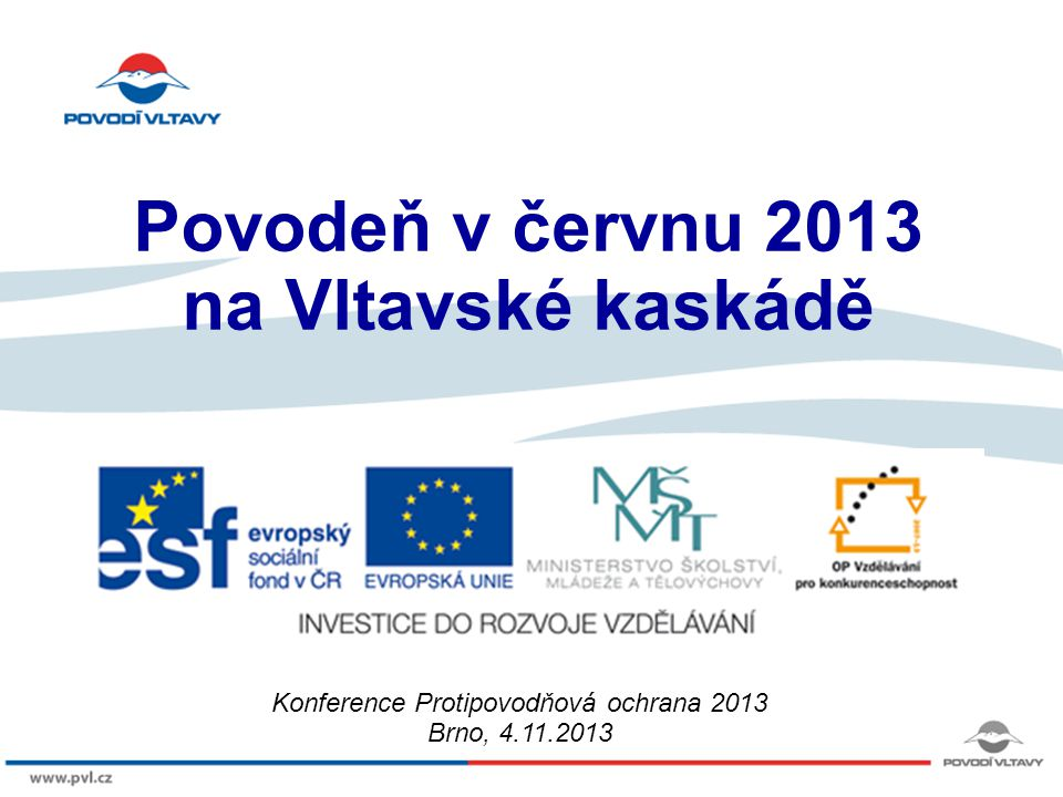8/9/12 Povodeň v červnu 2013 na Vltavské kaskádě Konference Protipovodňová ochrana 2013 Brno, 4.11.2013