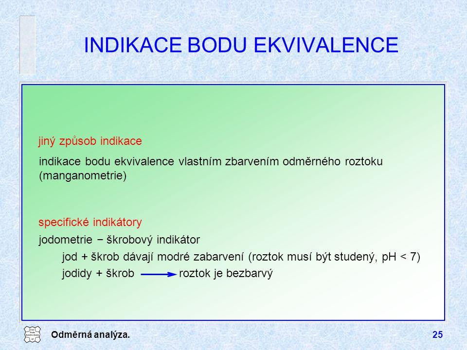 Odměrná analýza.25 indikace bodu ekvivalence vlastním zbarvením odměrného roztoku (manganometrie) INDIKACE BODU EKVIVALENCE jiný způsob indikace speci