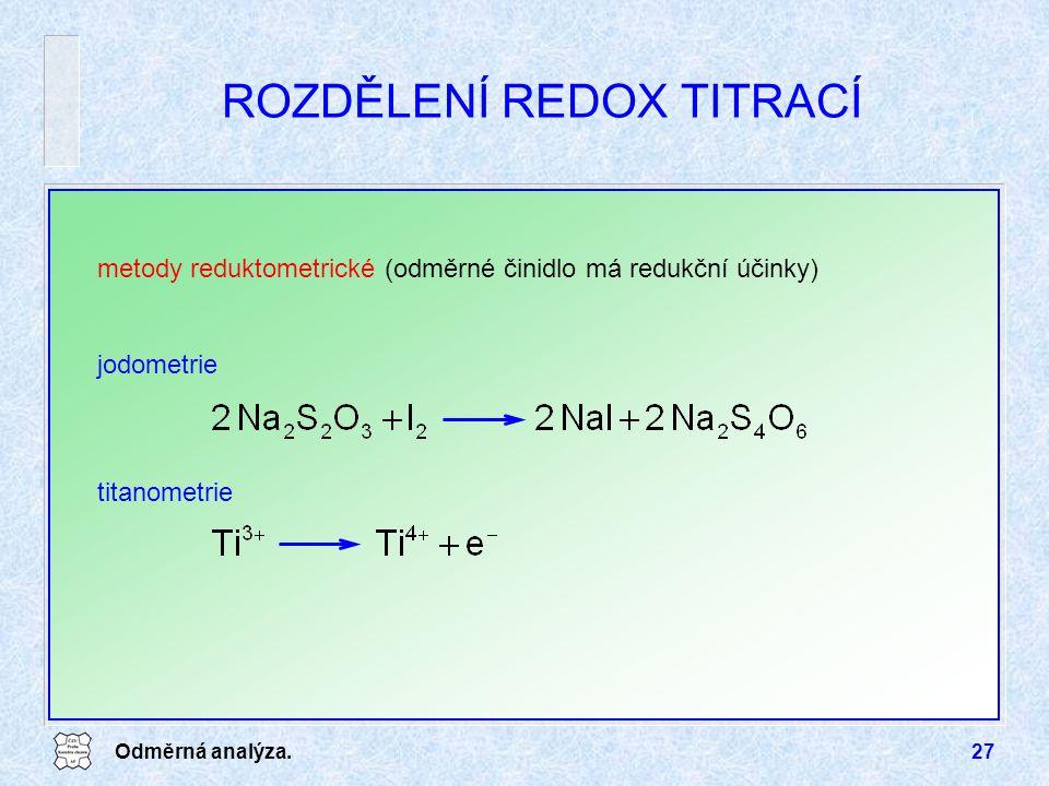 Odměrná analýza.27 metody reduktometrické (odměrné činidlo má redukční účinky) titanometrie ROZDĚLENÍ REDOX TITRACÍ jodometrie