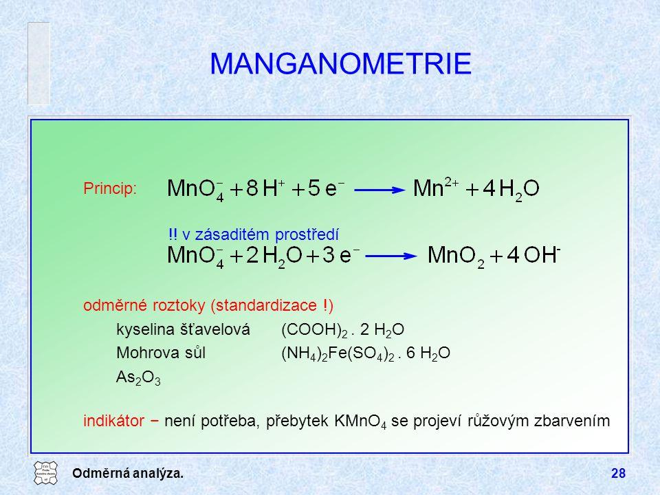 Odměrná analýza.28 MANGANOMETRIE odměrné roztoky (standardizace !) kyselina šťavelová(COOH) 2. 2 H 2 O Mohrova sůl(NH 4 ) 2 Fe(SO 4 ) 2. 6 H 2 O As 2