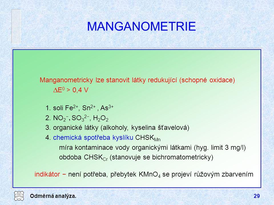 Odměrná analýza.29 MANGANOMETRIE Manganometricky lze stanovit látky redukující (schopné oxidace)  E 0 > 0,4 V 1.