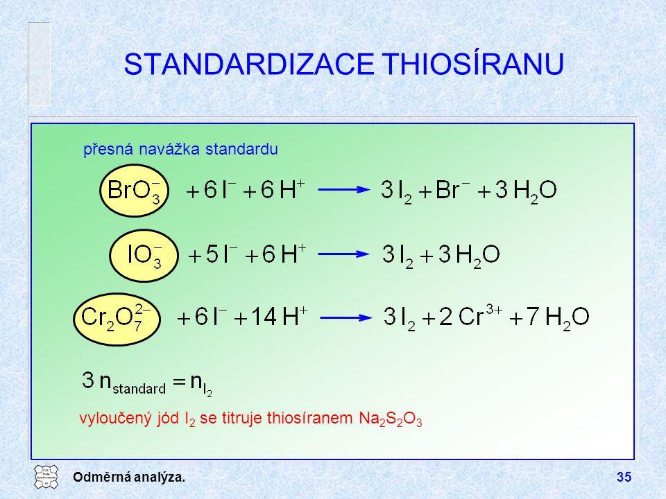 Odměrná analýza.35 STANDARDIZACE THIOSÍRANU vyloučený jód I 2 se titruje thiosíranem Na 2 S 2 O 3 přesná navážka standardu