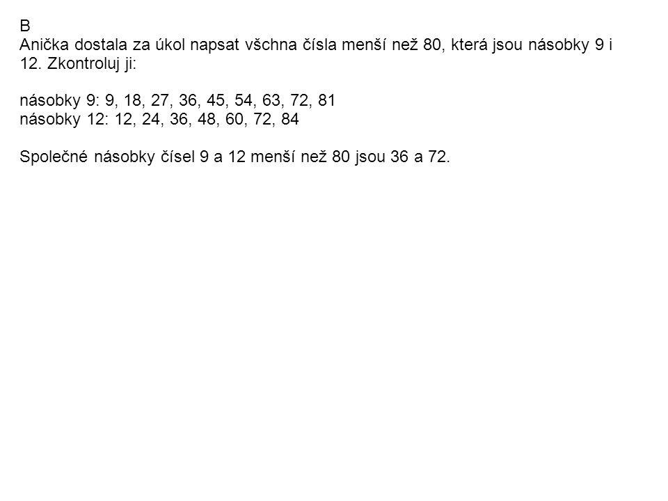 B Anička dostala za úkol napsat všchna čísla menší než 80, která jsou násobky 9 i 12.