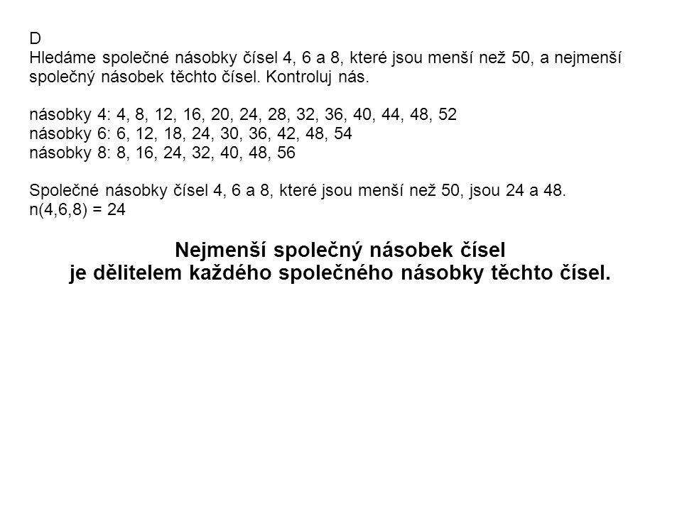 D Hledáme společné násobky čísel 4, 6 a 8, které jsou menší než 50, a nejmenší společný násobek těchto čísel.
