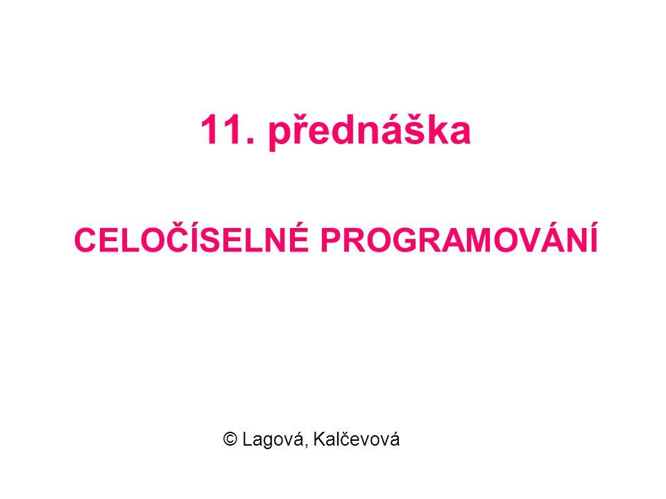 11. přednáška CELOČÍSELNÉ PROGRAMOVÁNÍ © Lagová, Kalčevová