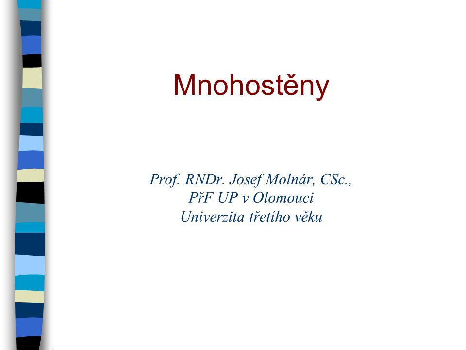 Prof. RNDr. Josef Molnár, CSc., PřF UP v Olomouci Univerzita třetího věku Mnohostěny