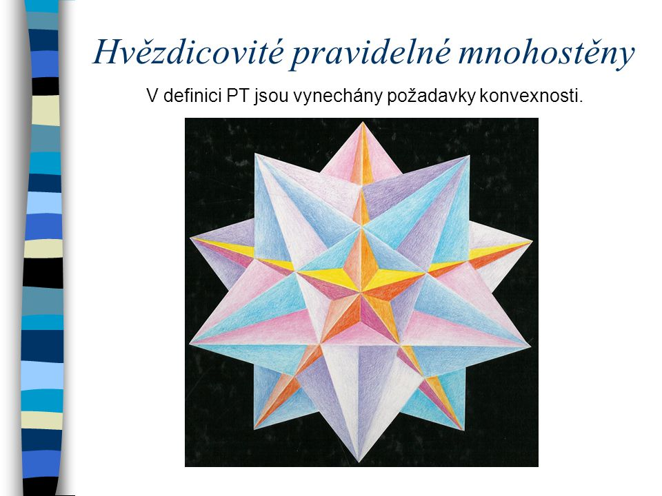Hvězdicovité pravidelné mnohostěny V definici PT jsou vynechány požadavky konvexnosti.
