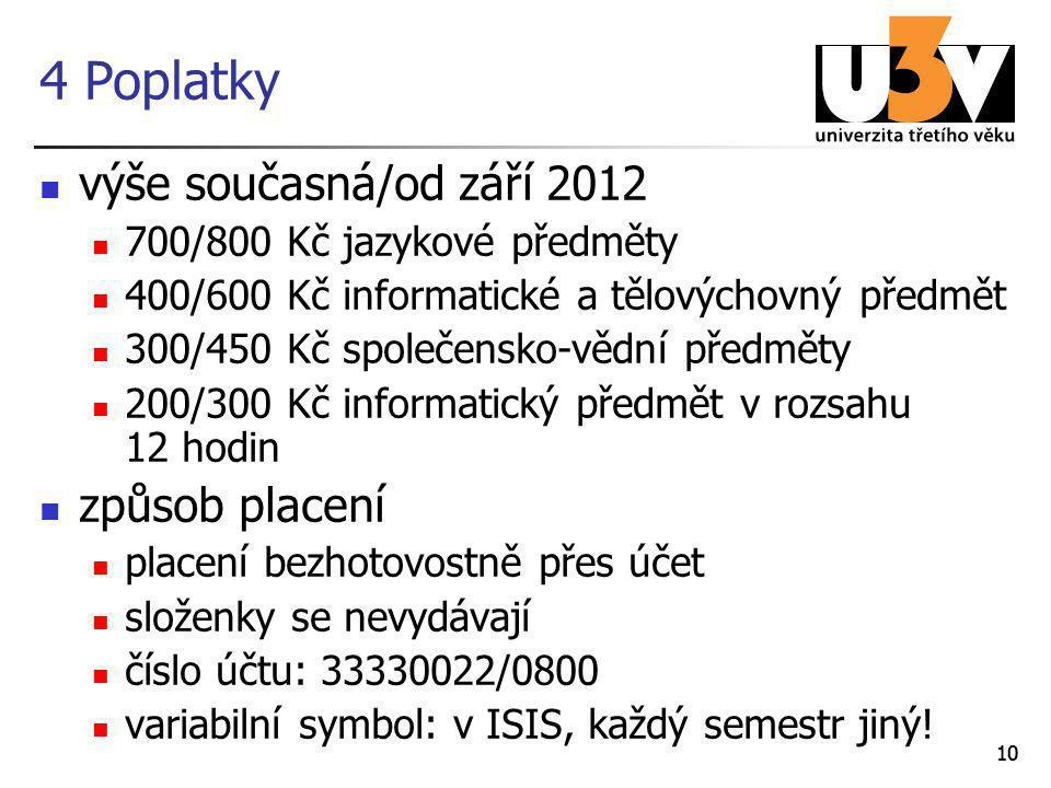 10 4 Poplatky výše současná/od září 2012 700/800 Kč jazykové předměty 400/600 Kč informatické a tělovýchovný předmět 300/450 Kč společensko-vědní předměty 200/300 Kč informatický předmět v rozsahu 12 hodin způsob placení placení bezhotovostně přes účet složenky se nevydávají číslo účtu: 33330022/0800 variabilní symbol: v ISIS, každý semestr jiný!