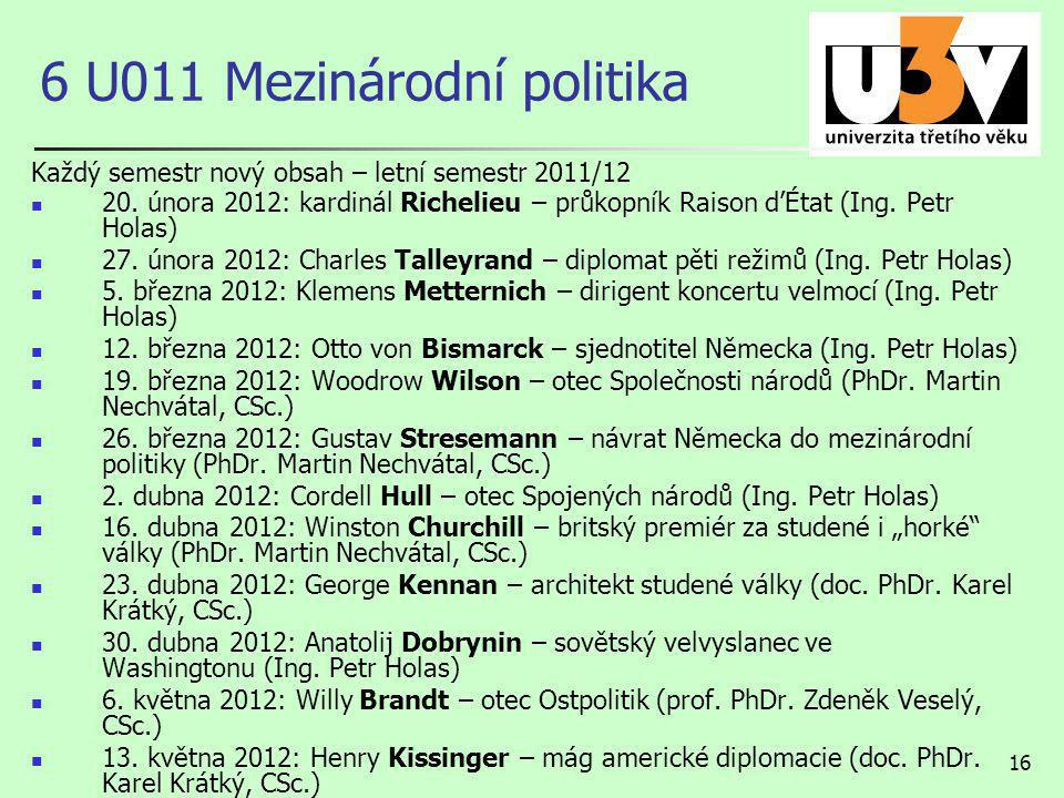 16 6 U011 Mezinárodní politika Každý semestr nový obsah – letní semestr 2011/12 20. února 2012: kardinál Richelieu – průkopník Raison d'État (Ing. Pet