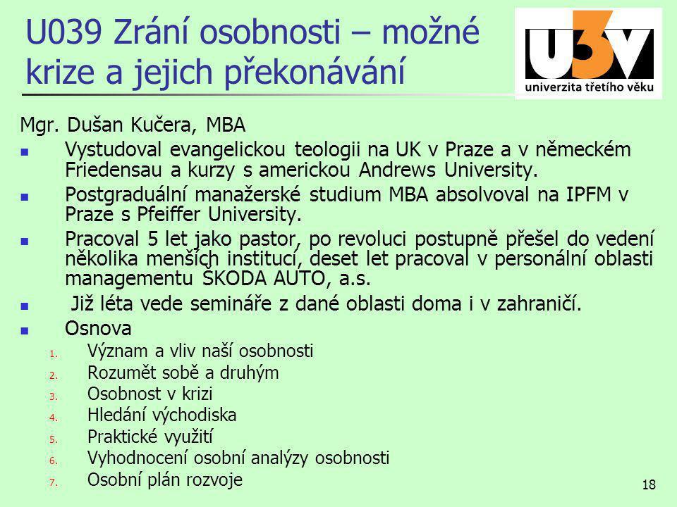 18 U039 Zrání osobnosti – možné krize a jejich překonávání Mgr. Dušan Kučera, MBA Vystudoval evangelickou teologii na UK v Praze a v německém Friedens