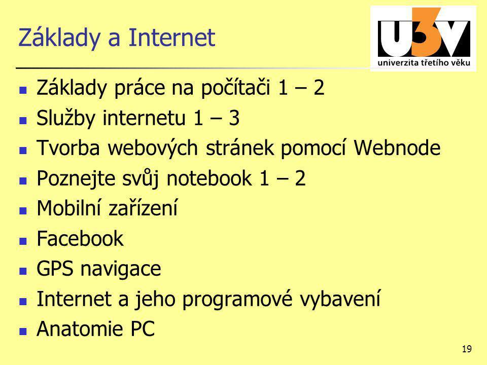 19 Základy a Internet Základy práce na počítači 1 – 2 Služby internetu 1 – 3 Tvorba webových stránek pomocí Webnode Poznejte svůj notebook 1 – 2 Mobil