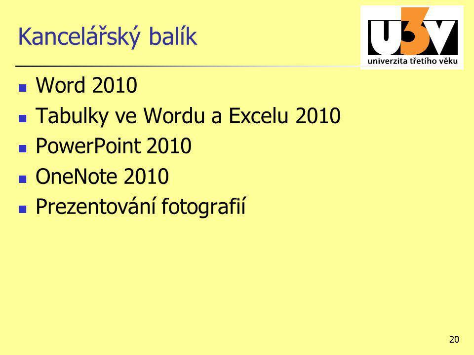 20 Kancelářský balík Word 2010 Tabulky ve Wordu a Excelu 2010 PowerPoint 2010 OneNote 2010 Prezentování fotografií