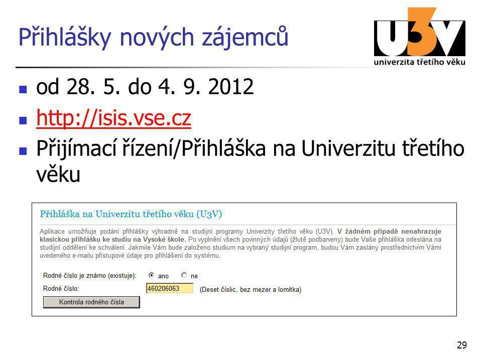 29 Přihlášky nových zájemců od 28. 5. do 4. 9. 2012 http://isis.vse.cz Přijímací řízení/Přihláška na Univerzitu třetího věku