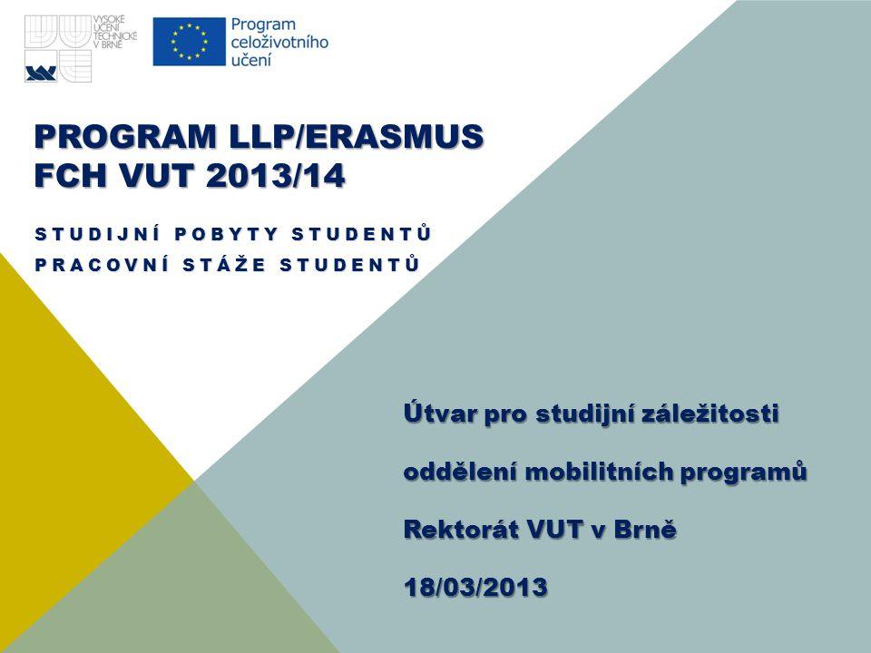 PROGRAM LLP/ERASMUS FCH VUT 2013/14 STUDIJNÍ POBYTY STUDENTŮ PRACOVNÍ STÁŽE STUDENTŮ Útvar pro studijní záležitosti oddělení mobilitních programů Rekt