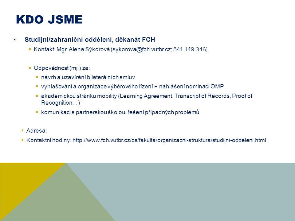 KDO JSME Studijní/zahraniční oddělení, děkanát FCH  Kontakt: Mgr. Alena Sýkorová (sykorova@fch.vutbr.cz; 541 149 346)  Odpovědnost (mj.) za:  návrh