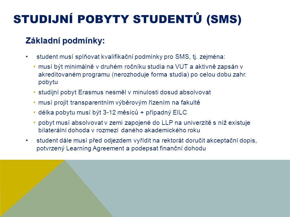 STUDIJNÍ POBYTY STUDENTŮ (SMS) Základní podmínky: student musí splňovat kvalifikační podmínky pro SMS, tj. zejména: musí být minimálně v druhém ročník