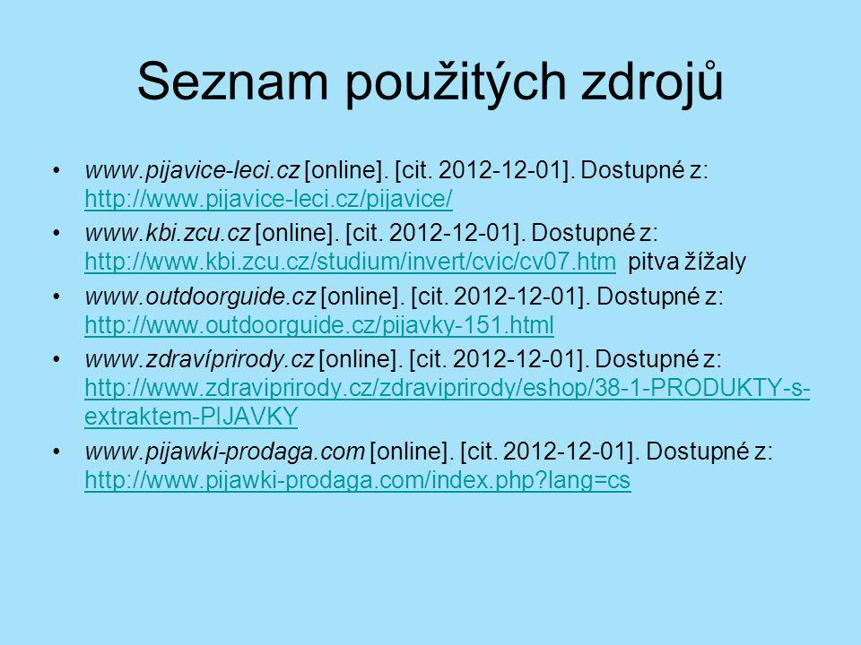 Seznam použitých zdrojů www.pijavice-leci.cz [online]. [cit. 2012-12-01]. Dostupné z: http://www.pijavice-leci.cz/pijavice/ http://www.pijavice-leci.c