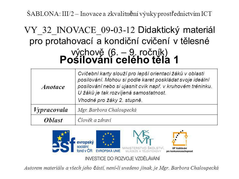 VY_32_INOVACE_09 - 03-12 Didaktický materiál pro protahovací a kondiční cvičení v tělesné výchově (6. – 9. ročník) Posilování celého těla 1 Autorem ma