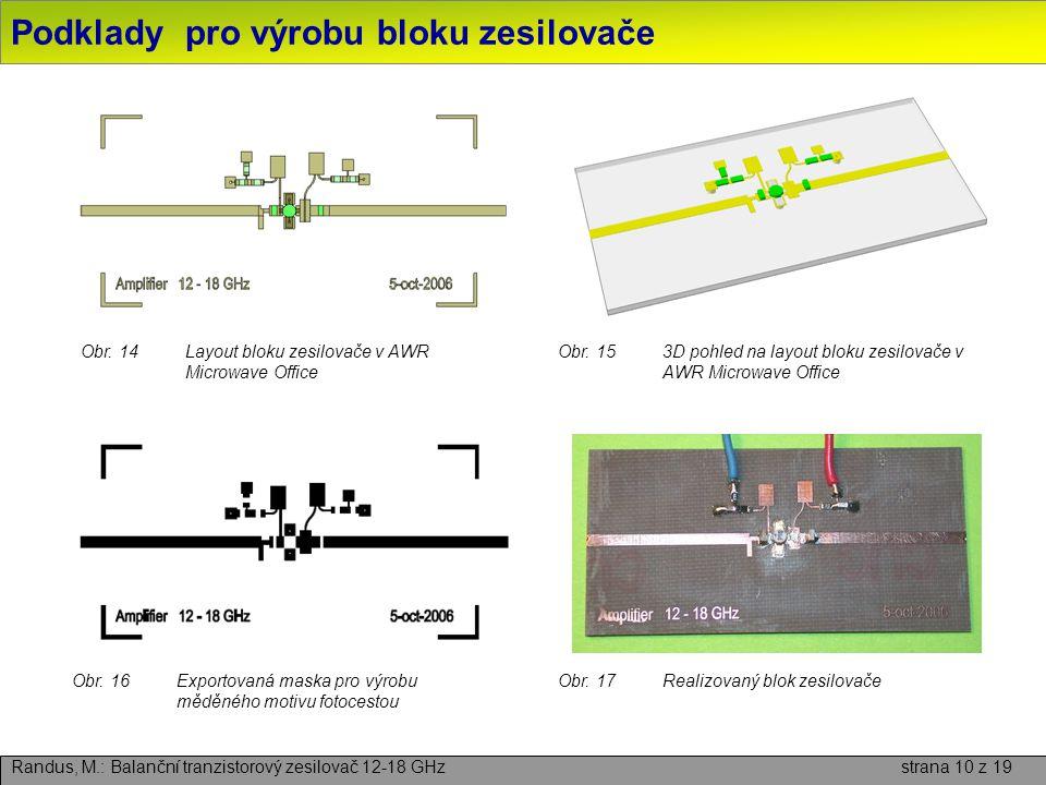 Podklady pro výrobu bloku zesilovače Randus, M.: Balanční tranzistorový zesilovač 12-18 GHz strana 10 z 19 Obr. 16Exportovaná maska pro výrobu měděnéh